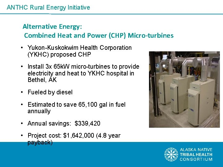 ANTHC Rural Energy Initiative Alternative Energy: Combined Heat and Power (CHP) Micro-turbines • Yukon-Kuskokwim