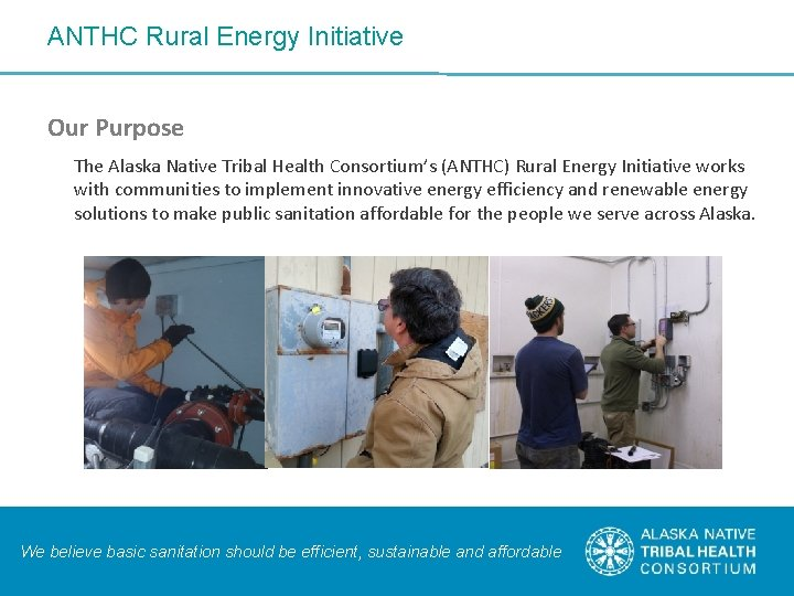 ANTHC Rural Energy Initiative Our Purpose The Alaska Native Tribal Health Consortium's (ANTHC) Rural