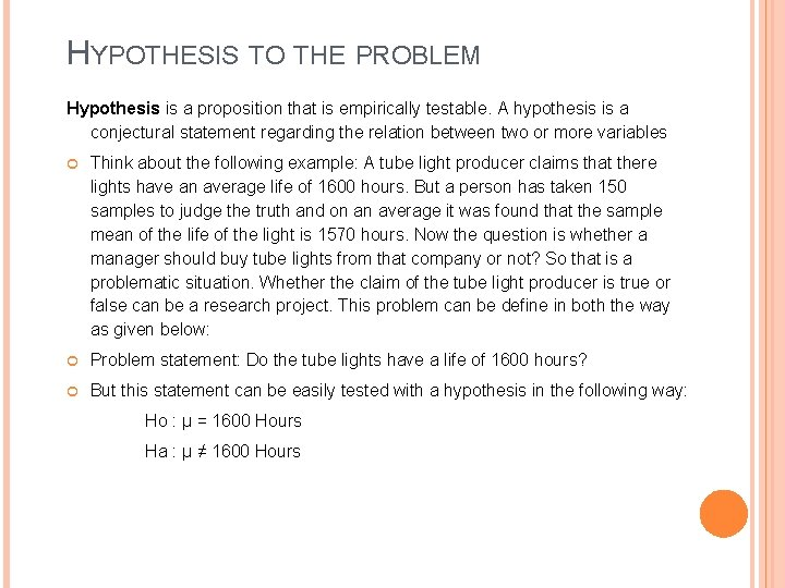 HYPOTHESIS TO THE PROBLEM Hypothesis is a proposition that is empirically testable. A hypothesis