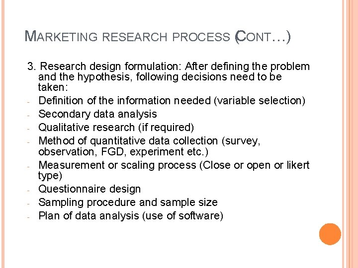 MARKETING RESEARCH PROCESS (CONT…) 3. Research design formulation: After defining the problem and the