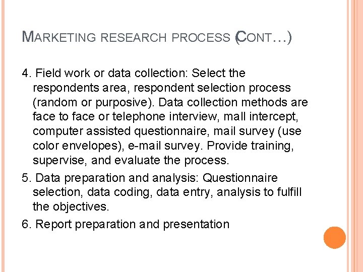 MARKETING RESEARCH PROCESS (CONT…) 4. Field work or data collection: Select the respondents area,