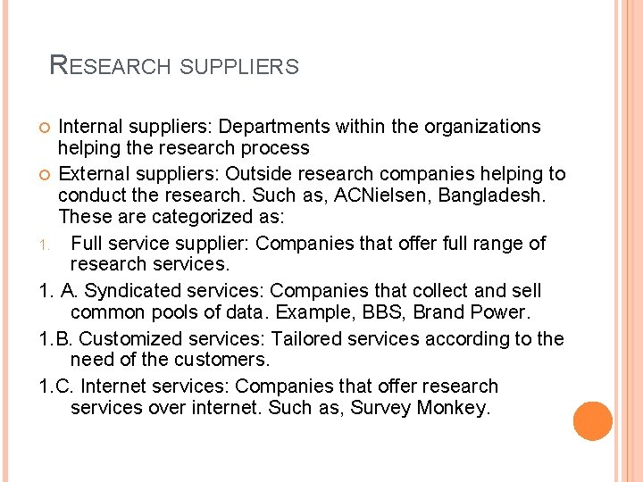 RESEARCH SUPPLIERS Internal suppliers: Departments within the organizations helping the research process External suppliers: