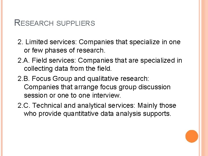 RESEARCH SUPPLIERS 2. Limited services: Companies that specialize in one or few phases of