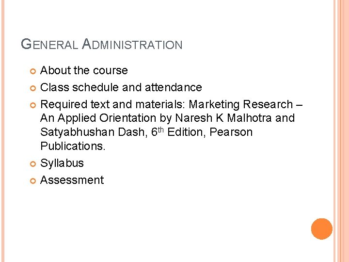 GENERAL ADMINISTRATION About the course Class schedule and attendance Required text and materials: Marketing
