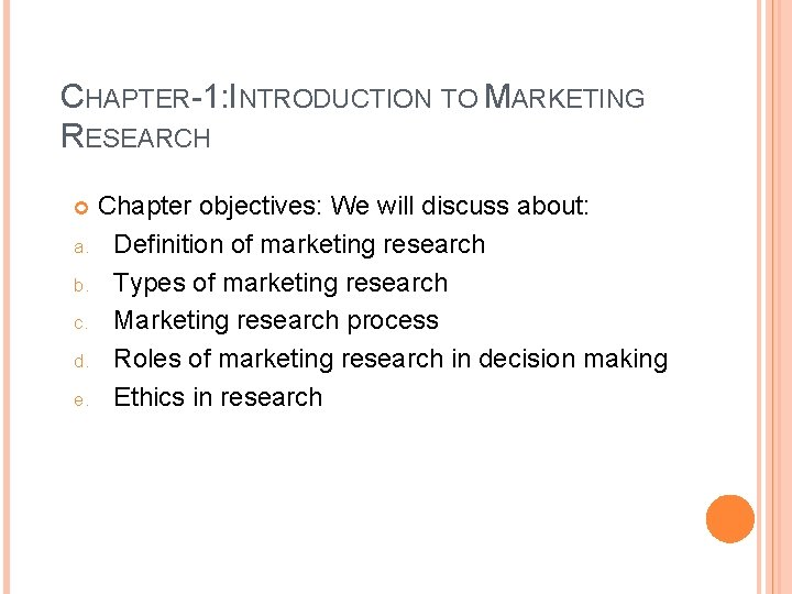 CHAPTER-1: INTRODUCTION TO MARKETING RESEARCH Chapter objectives: We will discuss about: a. Definition of