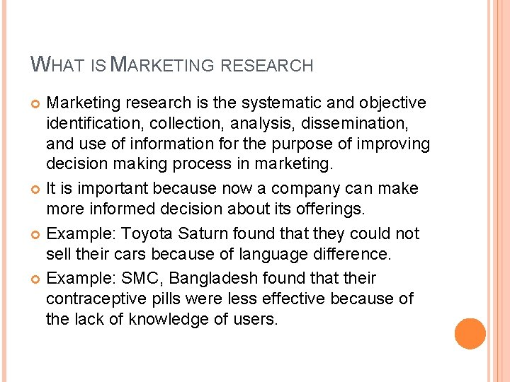 WHAT IS MARKETING RESEARCH Marketing research is the systematic and objective identification, collection, analysis,