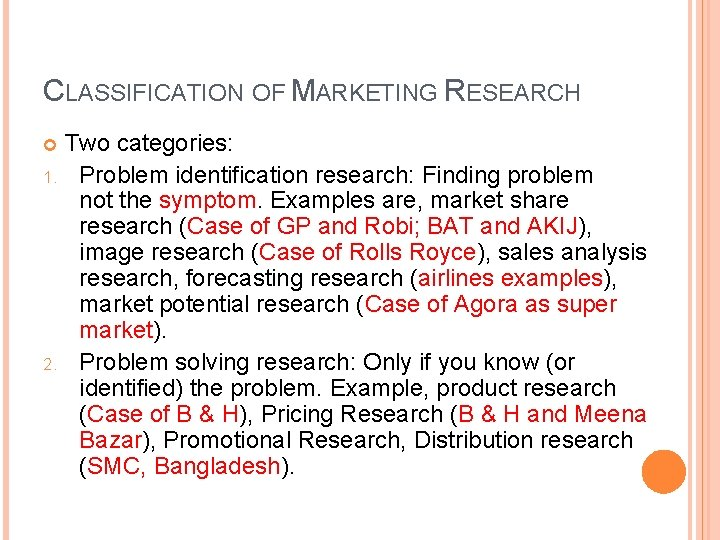 CLASSIFICATION OF MARKETING RESEARCH Two categories: 1. Problem identification research: Finding problem not the