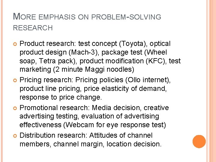 MORE EMPHASIS ON PROBLEM-SOLVING RESEARCH Product research: test concept (Toyota), optical product design (Mach-3),
