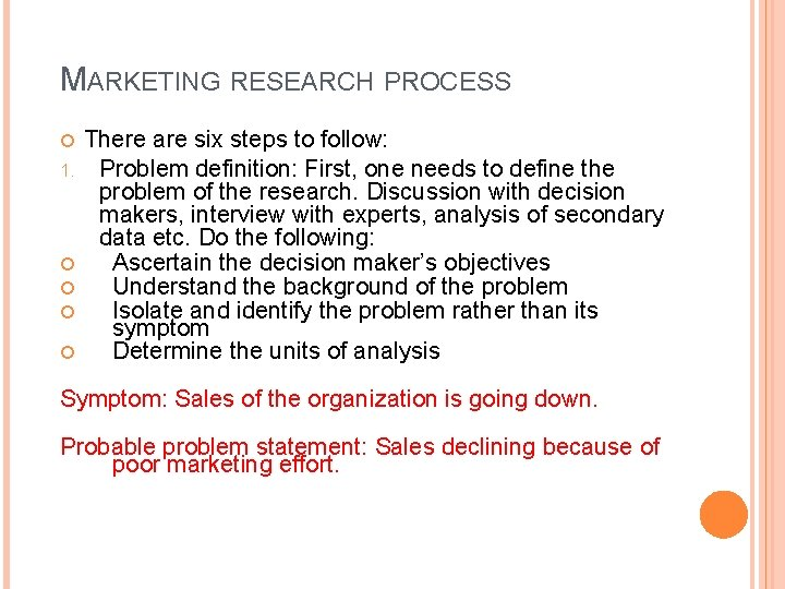 MARKETING RESEARCH PROCESS 1. There are six steps to follow: Problem definition: First, one