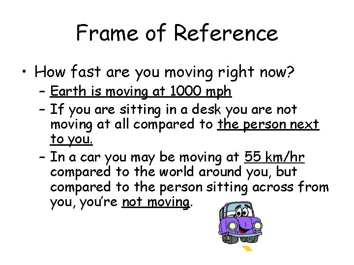 Frame of Reference • How fast are you moving right now? – Earth is