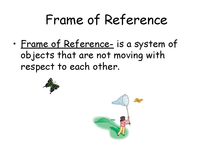 Frame of Reference • Frame of Reference- is a system of objects that are