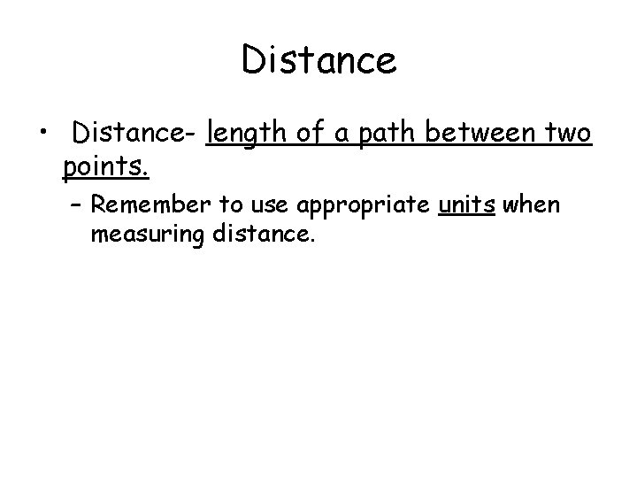 Distance • Distance- length of a path between two points. – Remember to use