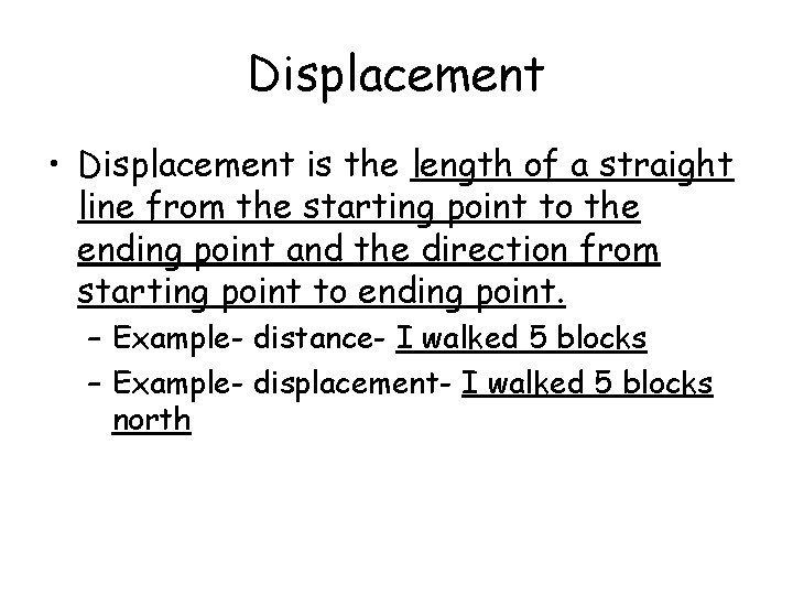 Displacement • Displacement is the length of a straight line from the starting point