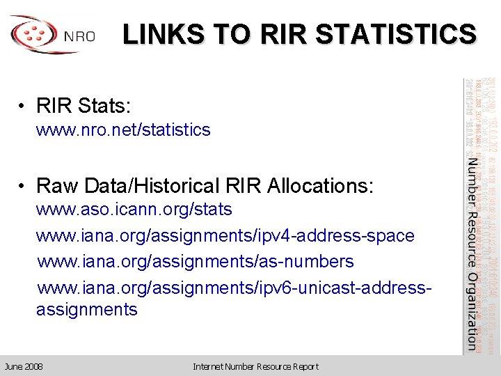 LINKS TO RIR STATISTICS • RIR Stats: www. nro. net/statistics • Raw Data/Historical RIR