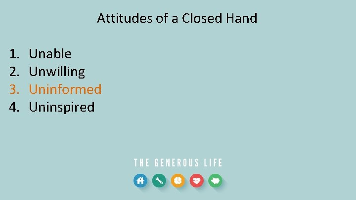 Attitudes of a Closed Hand 1. 2. 3. 4. Unable Unwilling Uninformed Uninspired