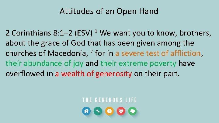 Attitudes of an Open Hand 2 Corinthians 8: 1– 2 (ESV) 1 We want
