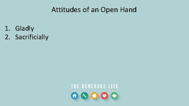 Attitudes of an Open Hand 1. Gladly 2. Sacrificially