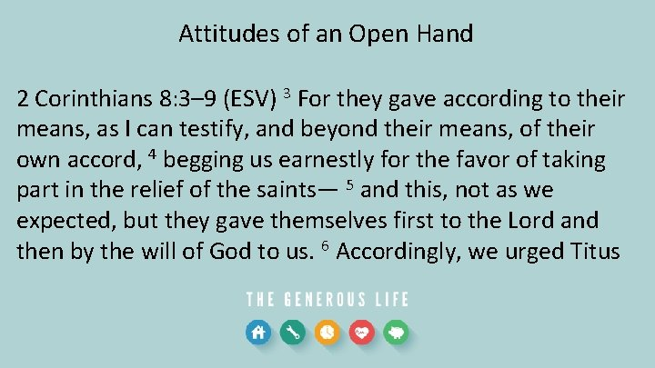 Attitudes of an Open Hand 2 Corinthians 8: 3– 9 (ESV) 3 For they