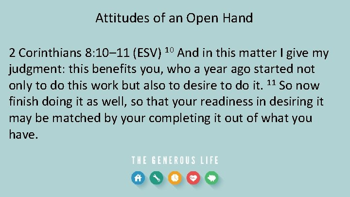 Attitudes of an Open Hand 2 Corinthians 8: 10– 11 (ESV) 10 And in
