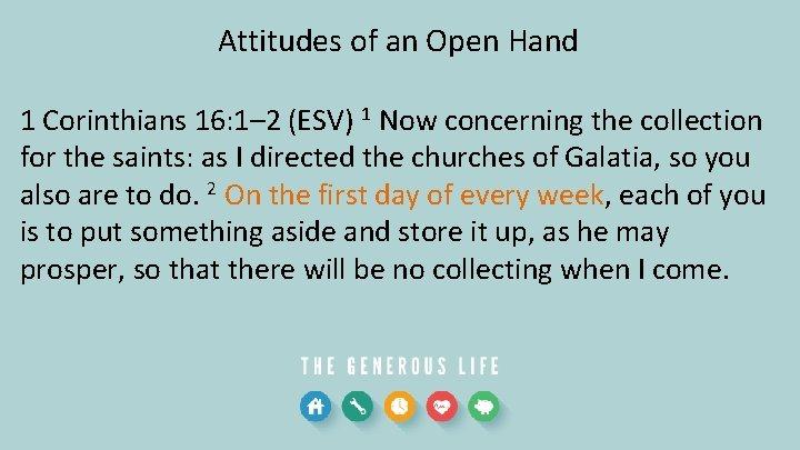 Attitudes of an Open Hand 1 Corinthians 16: 1– 2 (ESV) 1 Now concerning