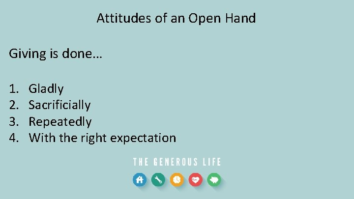 Attitudes of an Open Hand Giving is done… 1. 2. 3. 4. Gladly Sacrificially