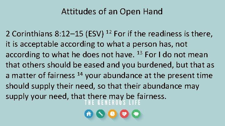 Attitudes of an Open Hand 2 Corinthians 8: 12– 15 (ESV) 12 For if