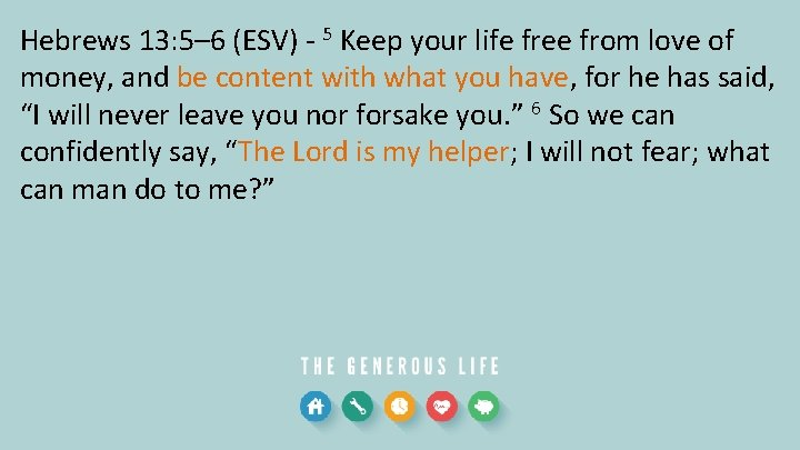 Hebrews 13: 5– 6 (ESV) - 5 Keep your life free from love of