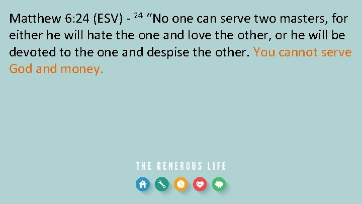 """Matthew 6: 24 (ESV) - 24 """"No one can serve two masters, for either"""