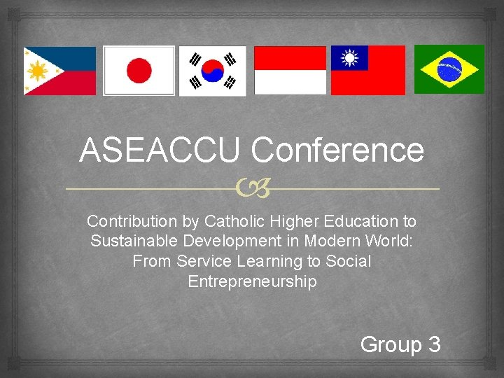 ASEACCU Conference Contribution by Catholic Higher Education to Sustainable Development in Modern World: From