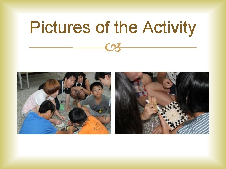 Pictures of the Activity