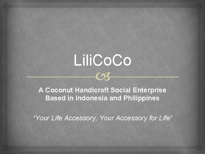 "Lili. Co A Coconut Handicraft Social Enterprise Based in Indonesia and Philippines ""Your Life"