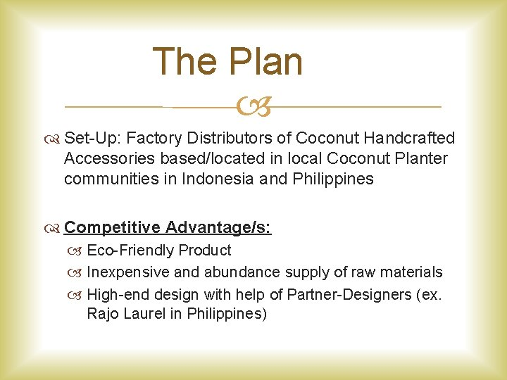 The Plan Set-Up: Factory Distributors of Coconut Handcrafted Accessories based/located in local Coconut Planter