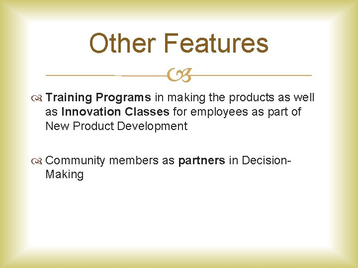 Other Features Training Programs in making the products as well as Innovation Classes for
