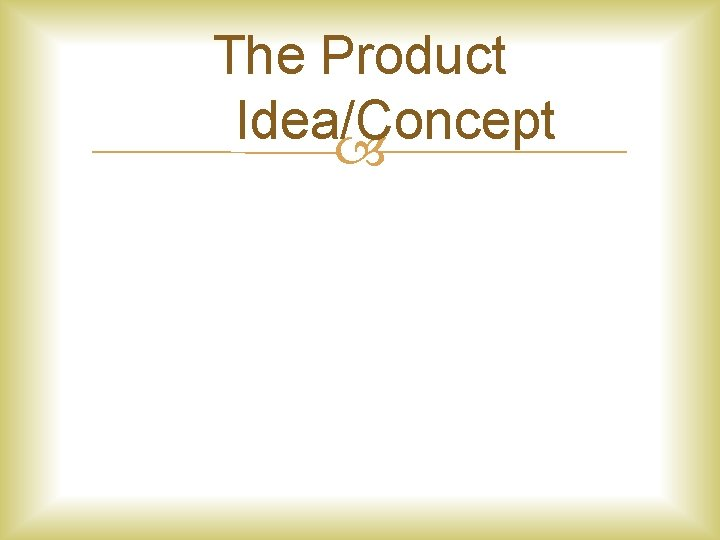 The Product Idea/Concept