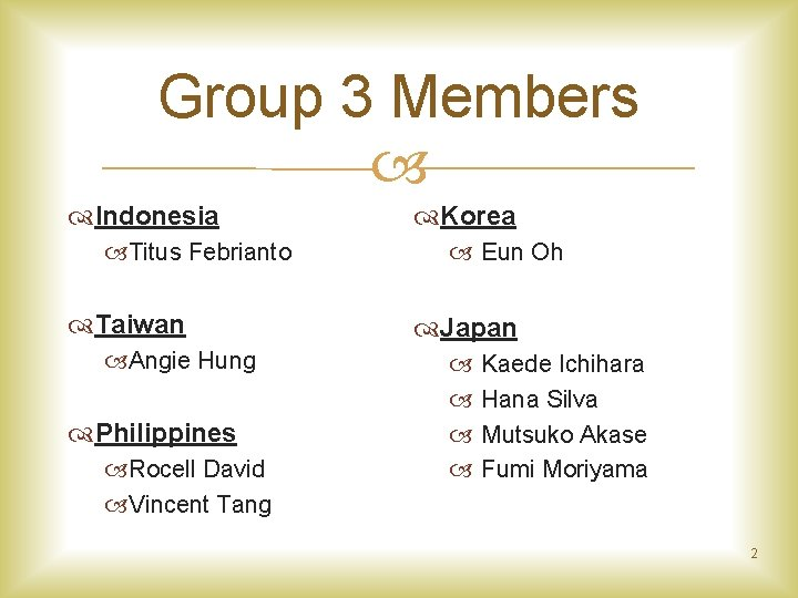Group 3 Members Indonesia Titus Febrianto Taiwan Angie Hung Philippines Rocell David Vincent Tang