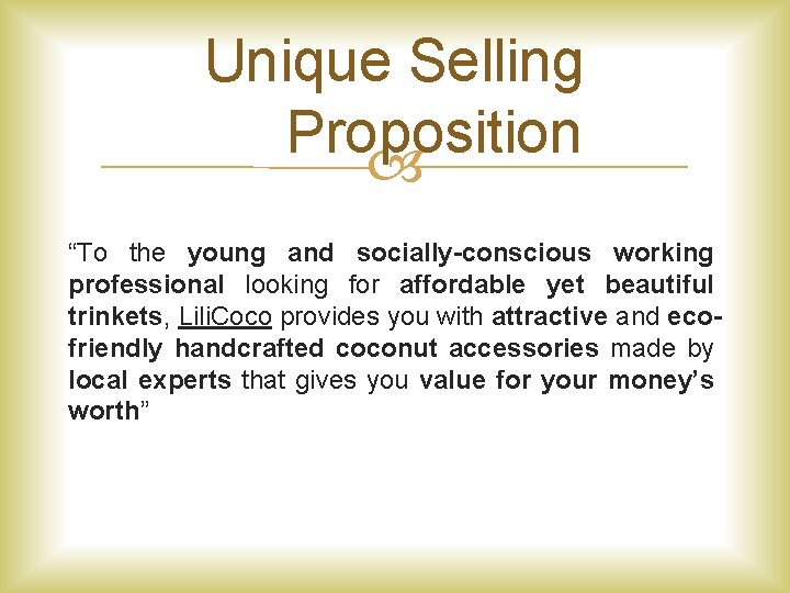 "Unique Selling Proposition ""To the young and socially-conscious working professional looking for affordable yet"