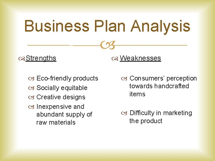 Business Plan Analysis Strengths Eco-friendly products Socially equitable Creative designs Inexpensive and abundant supply