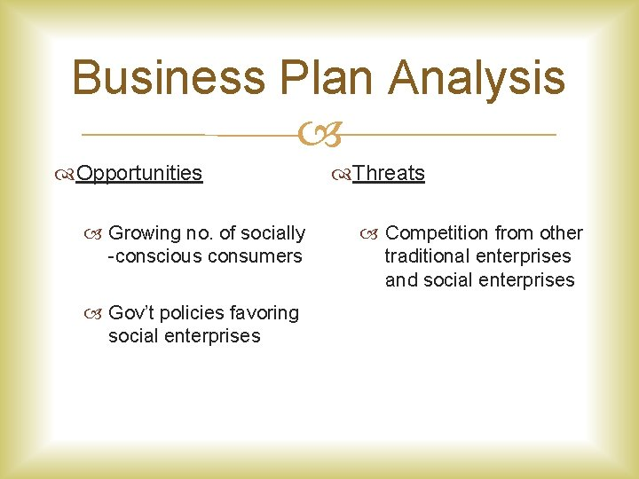 Business Plan Analysis Opportunities Growing no. of socially -conscious consumers Gov't policies favoring social