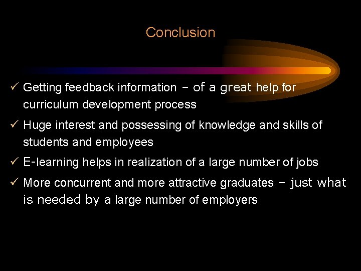 Conclusion ü Getting feedback information – of a great help for curriculum development process