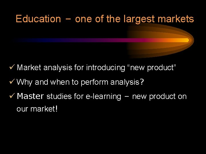 "Education – one of the largest markets ü Market analysis for introducing ""new product"""