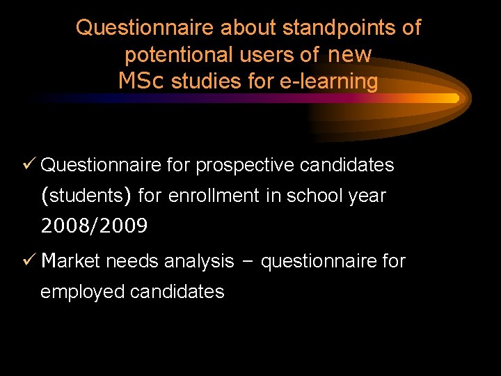 Questionnaire about standpoints of potentional users of new MSc studies for e-learning ü Questionnaire