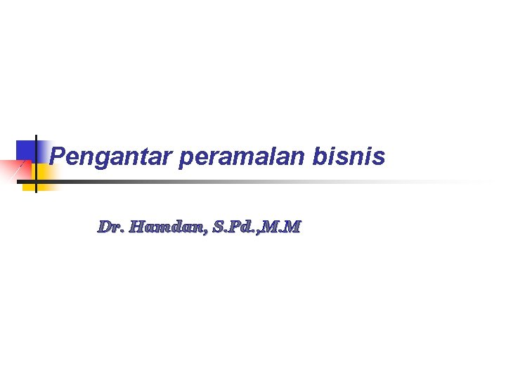 Pengantar peramalan bisnis Dr. Hamdan, S. Pd. , M. M