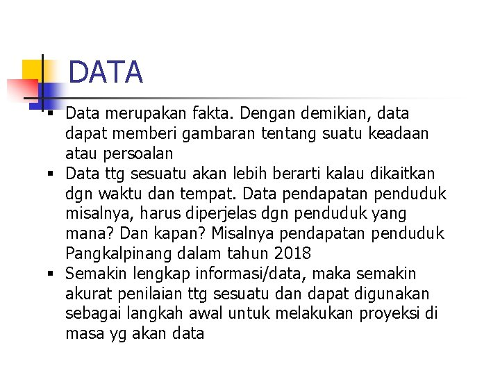 DATA § Data merupakan fakta. Dengan demikian, data dapat memberi gambaran tentang suatu keadaan