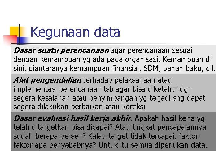 Kegunaan data Dasar suatu perencanaan agar perencanaan sesuai dengan kemampuan yg ada pada organisasi.