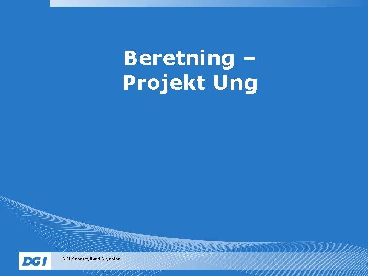 Beretning – Projekt Ung DGI Sønderjylland Skydning