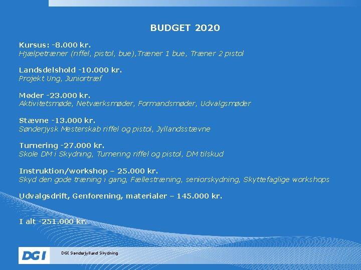 BUDGET 2020 Kursus: -8. 000 kr. Hjælpetræner (riffel, pistol, bue), Træner 1 bue, Træner