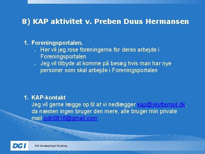 8) KAP aktivitet v. Preben Duus Hermansen 1. Foreningsportalen. o Her vil jeg rose