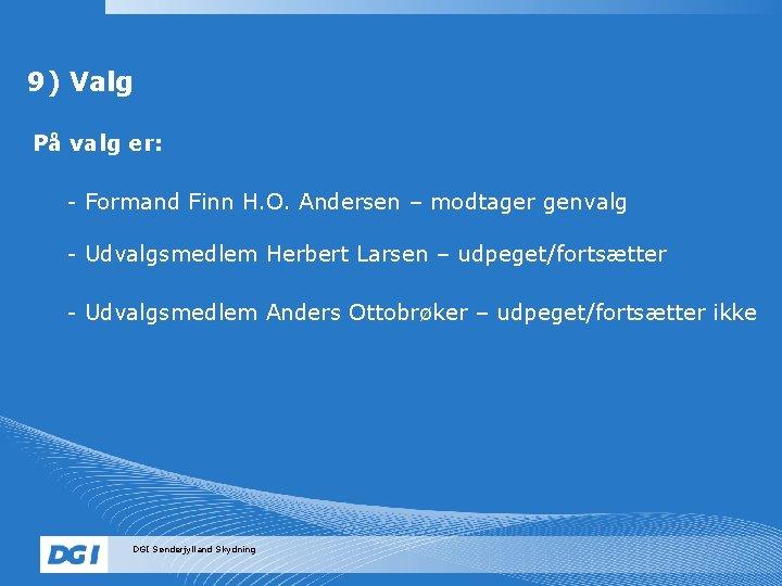 9) Valg På valg er: - Formand Finn H. O. Andersen – modtager genvalg
