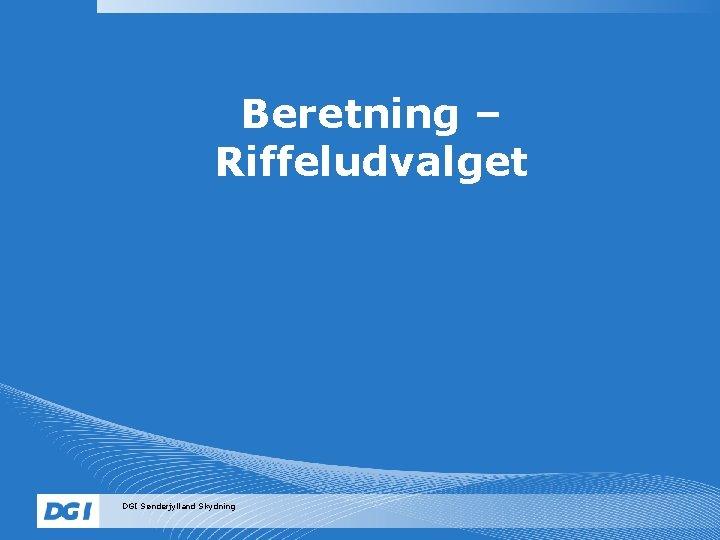 Beretning – Riffeludvalget DGI Sønderjylland Skydning