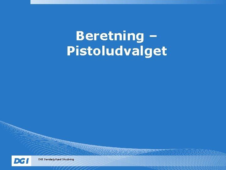 Beretning – Pistoludvalget DGI Sønderjylland Skydning